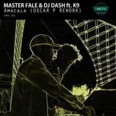 Master Fale - Amacala (Oscar P Remix) Ft. K9, DJ Dash